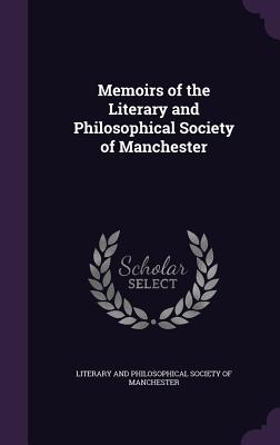 Memoirs of the Literary and Philosophical Society of Manchester - Literary and Philosophical Society of Ma (Creator)