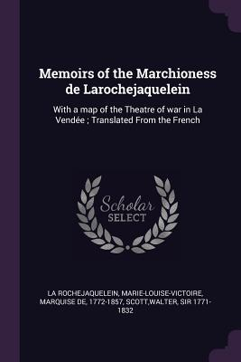 Memoirs of the Marchioness de Larochejaquelein: With a Map of the Theatre of War in La Vendée; Translated from the French - La Rochejaquelein, Marie-Louise-Victoire, and Scott, Walter, Sir