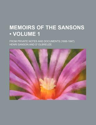 Memoirs of the Sansons (Volume 1); From Private Notes and Documents (1688-1847) - Sanson, Henri