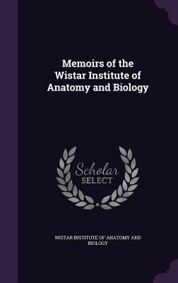 Memoirs of the Wistar Institute of Anatomy and Biology - Wistar Institute of Anatomy and Biology (Creator)