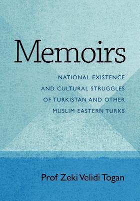 Memoirs - Togan, Prof Zeki Velidi, and Togan, Ahmed Zeki Velidi