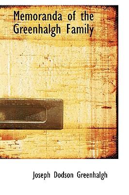 Memoranda of the Greenhalgh Family - Greenhalgh, Joseph Dodson