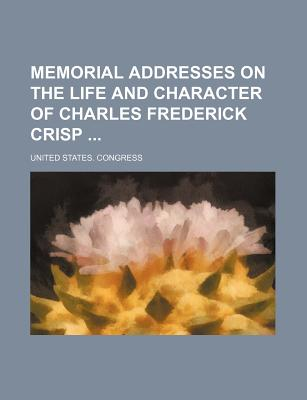 Memorial Addresses on the Life and Character of Charles Frederick Crisp ...... - Congress, United States, Professor