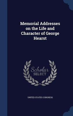 Memorial Addresses on the Life and Character of George Hearst - Congress, United States, Professor