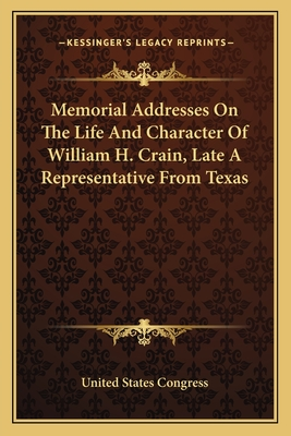 Memorial Addresses on the Life and Character of William H. Crain, Late a Representative from Texas - United States Congress