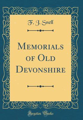 Memorials of Old Devonshire (Classic Reprint) - Snell, F J