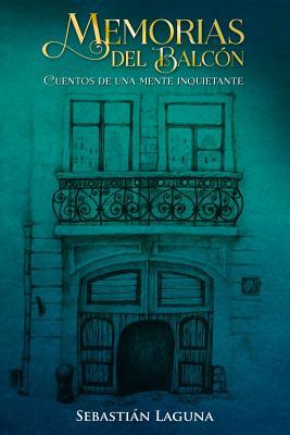 Memorias del Balc?n: Cuentos de Una Mente Inquietante - Silva Suarez, Daniel Enrique (Editor), and Laguna, Sebastian