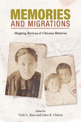 Memories and Migrations: Mapping Boricua and Chicana Histories - Ruiz, Vicki L (Editor)