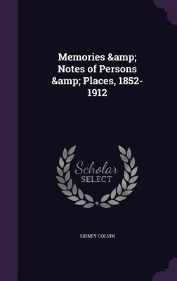 Memories & Notes of Persons & Places, 1852-1912 - Colvin, Sidney, Sir