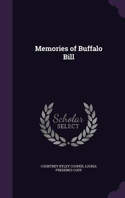 Memories of Buffalo Bill - Cooper, Courtney Ryley, and Cody, Louisa Frederici