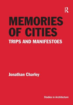 Memories of Cities: Trips and Manifestoes - Charley, Jonathan