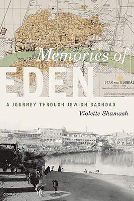 Memories of Eden: A Journey Through Jewish Baghdad - Shamash, Violette, and Rocca, Tony (Editor), and Rocca, Mira (Editor)