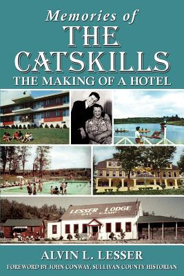 Memories of the Catskills: The Making of a Hotel - Lesser, Alvin L, and Conway, John (Foreword by), and Frommer, Harvey (Introduction by)