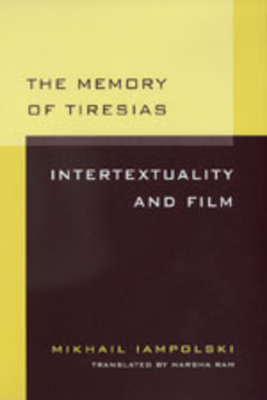 Memory of Tiresias: Intertextuality and Film - Iampolski, Mikhail, and Iampolskii, M B, and Uiyampol Skiui, M B