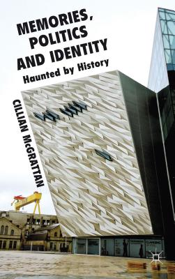Memory, Politics and Identity: Haunted by History - McGrattan, Cillian