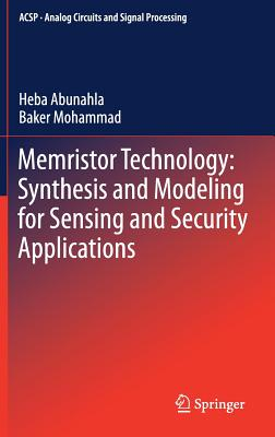 Memristor Technology: Synthesis and Modeling for Sensing and Security Applications - Abunahla, Heba, and Mohammad, Baker