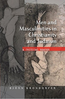 Men and Masculinities in Christianity and Judaism: A Cricitical Reader - Krondorfer, Bjorn