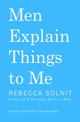Men Explain Things to Me - Solnit, Rebecca