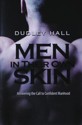 Men in Their Own Skin: Answering the Call to Confident Manhood - Hall, Dudley