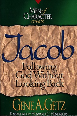 Men of Character: Jacob: Following God Without Looking Back - Getz, Gene A, Dr.