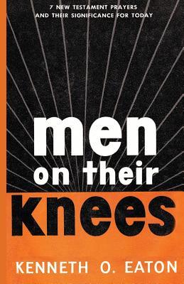 Men on Their Knees - Eaton, Kenneth O