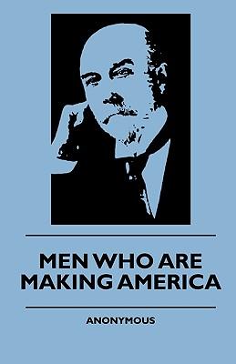 Men Who Are Making America - Anon