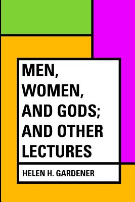 Men, Women, and Gods; And Other Lectures - Gardener, Helen H