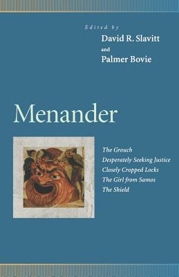 Menander: The Grouch, Desperately Seeking Justice, Closely Cropped Locks, the Girl from Samos, the Shield - Slavitt, David R (Editor), and Bovie, Palmer, Professor (Translated by), and D'Atri, Sheila (Contributions by)