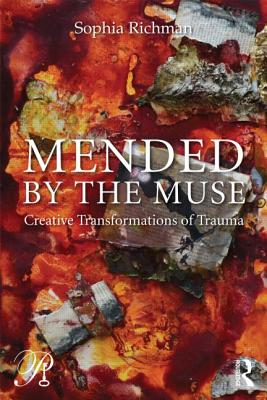 Mended by the Muse: Creative Transformations of Trauma - Richman, Sophia