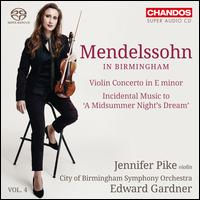 Mendelssohn in Birmingham, Vol. 4: Violin Concerto in E minor; A Midsummer Night's Dream - Jennifer Pike (violin); Keri Fuge (soprano); Rhian Lois (soprano); City of Birmingham Symphony Youth Chorus (choir, chorus);...