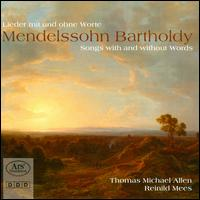 Mendelssohn: Lieder mit und ohne Worte - Reinild Mees (piano); Thomas Michael Allen (tenor)
