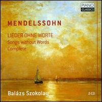 Mendelssohn: Lieder ohne Worte - Balázs Szokolay (piano)