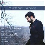 Mendelssohn: Preludes and Fugues, Op. 35; Beethoven: Eroica Variations, Op. 35; Bernstein: Touches; Brown: Chand and