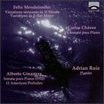 Mendelssohn: Variations; Carlos Ch�vez: Sonata para Piano; Alberto Ginastera: Sonata para Piano; 12 American Preludes