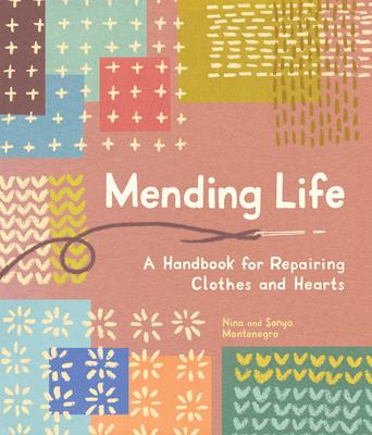 Mending Life: A Handbook for Repairing Clothes and Hearts - Montenegro, Nina, and Montenegro, Sonya