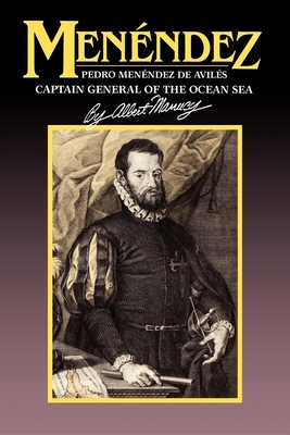 Menendez: Pedro Menendez de Aviles, Captain General of the Ocean Sea - Manucy, Albert