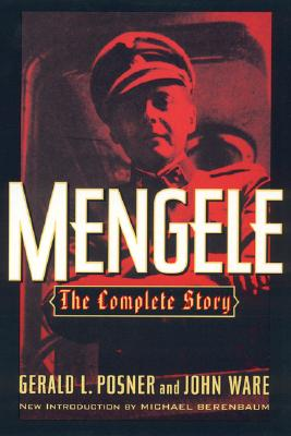 Mengele: The Complete Story - Posner, Gerald, and Ware, John, and Berenbaum, Michael (Introduction by)