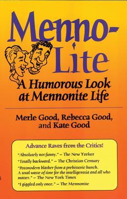 Menno-Lite: A Humorous Look at Mennonite Life - Good, Merle, and Good, Rebecca, and Good, Kate