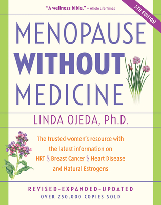 Menopause Without Medicine: The Trusted Women's Resource with the Latest Information on Hrt, Breast Cancer, Heart Disease, and Natural Estrogens - Ojeda, Linda, Ph.D., PH D
