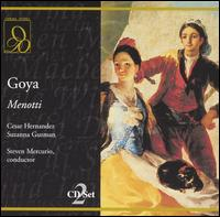 Menotti: Goya - Andrew Wentzel (vocals); Angela Adams (vocals); Boaz Senator (vocals); César Hernández (vocals); Karen Nickell (vocals);...