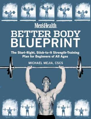 Men's Health Better Body Blueprint: The Start-Right, Stick-To-It Strength Training Plan - Mejia, Michael