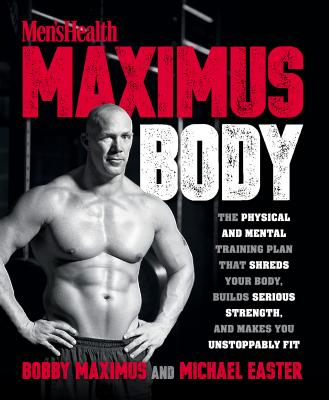 Men's Health Maximus Body: The Physical and Mental Training Plan That Shreds Your Body, Builds Serious Strength, and Makes You Unstoppably Fit - Maximus, Bobby, and Easter, Michael