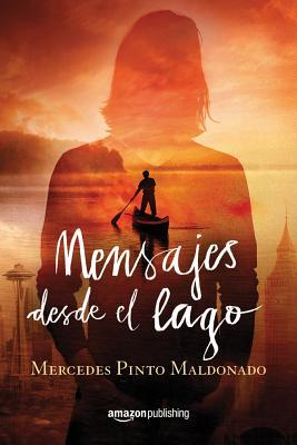 Mensajes Desde el Lago - Pinto Maldonado, Mercedes