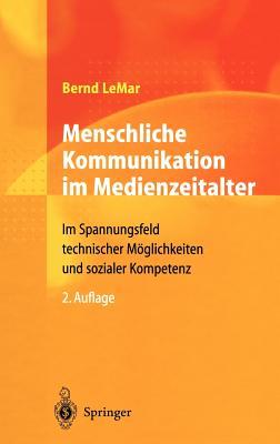 Menschliche Kommunikation Im Medienzeitalter: Im Spannungsfeld Technischer Moglichkeiten Und Sozialer Kompetenz - Lemar, Bernd