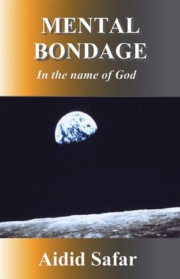 Mental Bondage in the Name of God - Aidid Safar