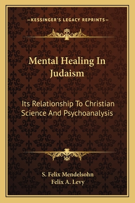 Mental Healing in Judaism: Its Relationship to Christian Science and Psychoanalysis - Mendelsohn, S Felix, and Levy, Felix A (Introduction by)