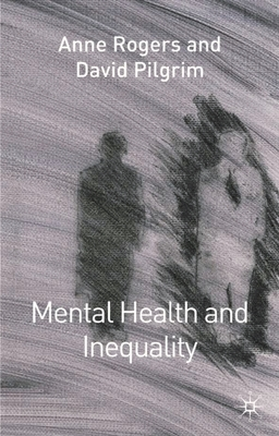 Mental Health and Inequality - Pilgrim, David, and Rogers, Anne