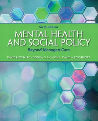 Mental Health and Social Policy: Beyond Managed Care - Mechanic, David, and McAlpine, Donna, and Rochefort, David