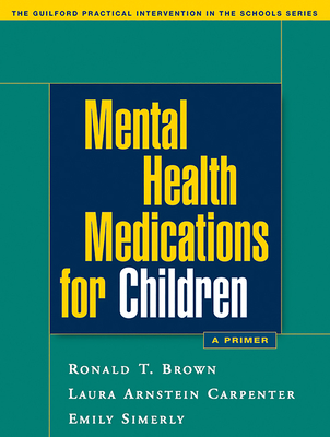Mental Health Medications for Children: A Primer - Brown, Ronald T, PhD, Abpp, and Carpenter, Laura Arnstein, PhD, and Simerly, Emily, PhD