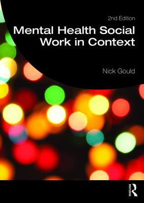 Mental Health Social Work in Context - Gould, Nick, Dr.